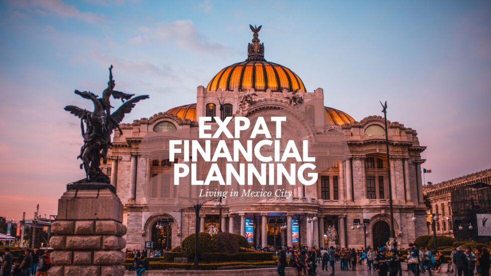 Living in CDMX Mexico City – Expat Financial Planning