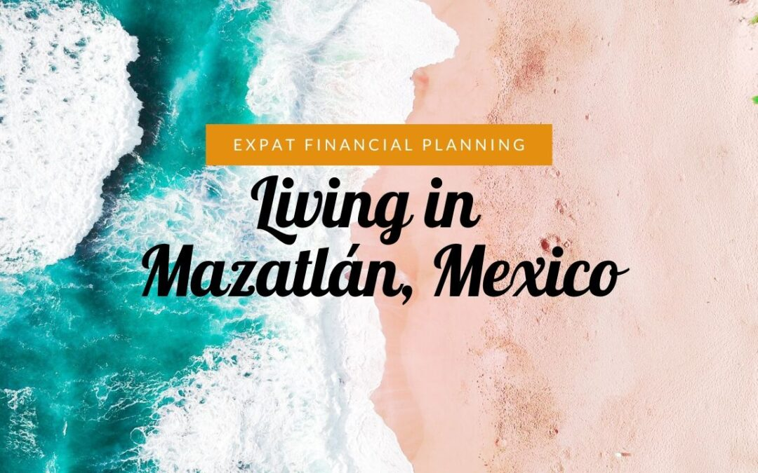Living in Mazatlán Mexico – Expat Financial Planning