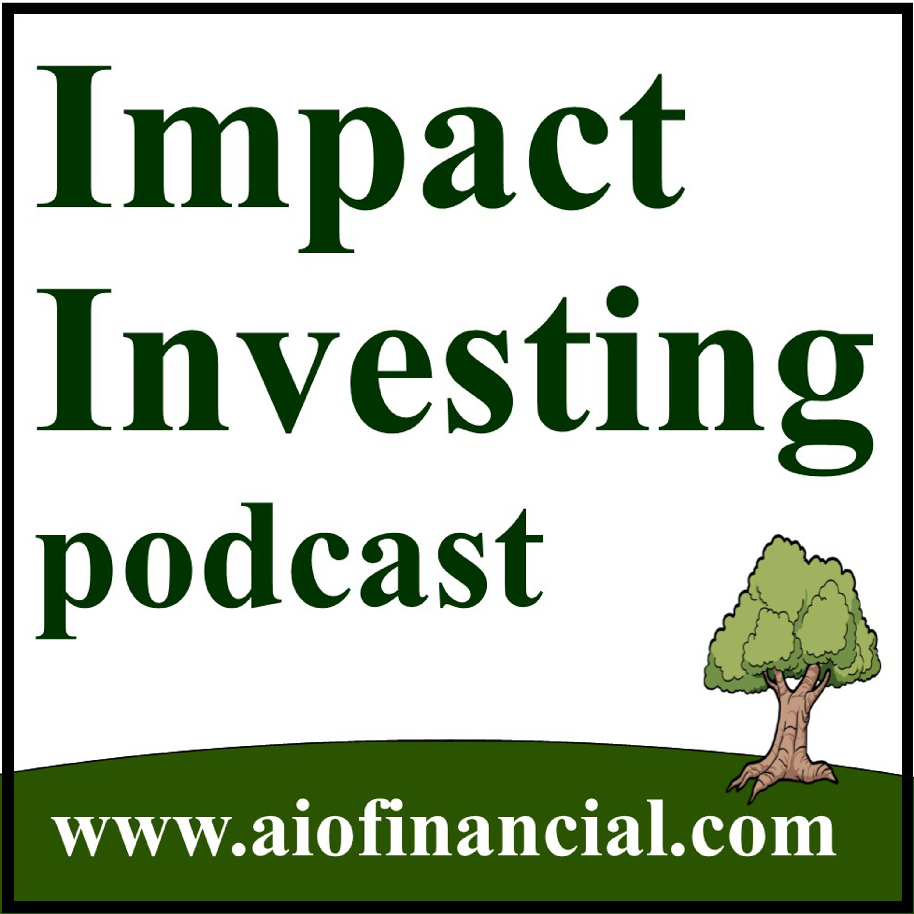 Impact Investing Podcast | Socially Responsible Investing, Green, Values, ESG, Impact, Sustainable, Ethical Investments